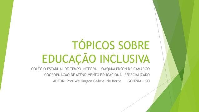 TÓPICOS SOBRE EDUCAÇÃO INCLUSIVA COLÉGIO ESTADUAL DE TEMPO INTEGRAL JOAQUIM EDSON DE CAMARGO COORDENAÇÃO DE ATENDIMENTO ED...
