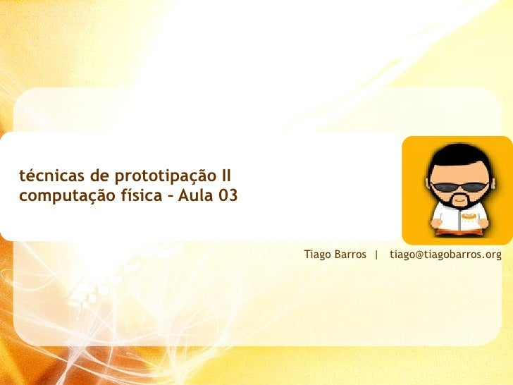 técnicas de prototipação II  computação física – Aula 03 Tiago Barros     [email_address]