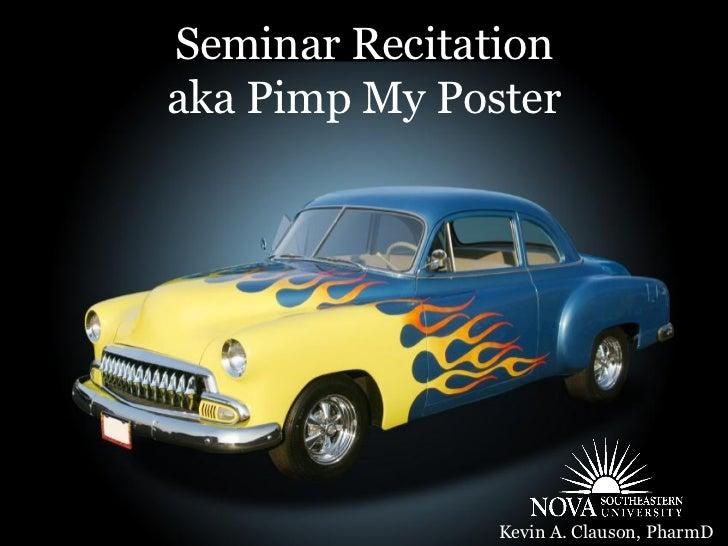 Seminar Recitationaka Pimp My Poster Kevin A Clauson