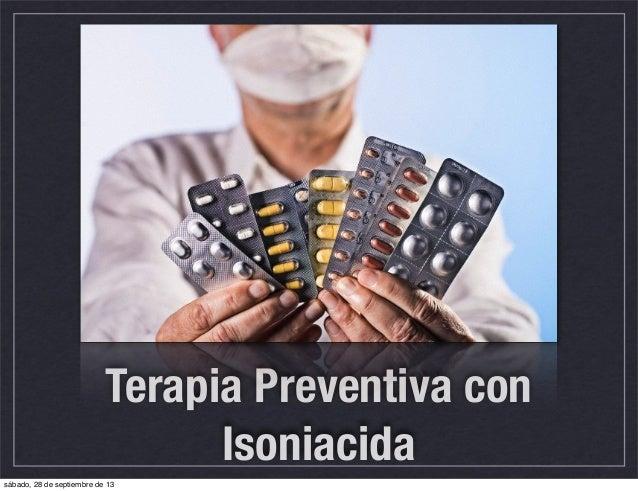 Terapia Preventiva con Isoniacida sábado, 28 de septiembre de 13