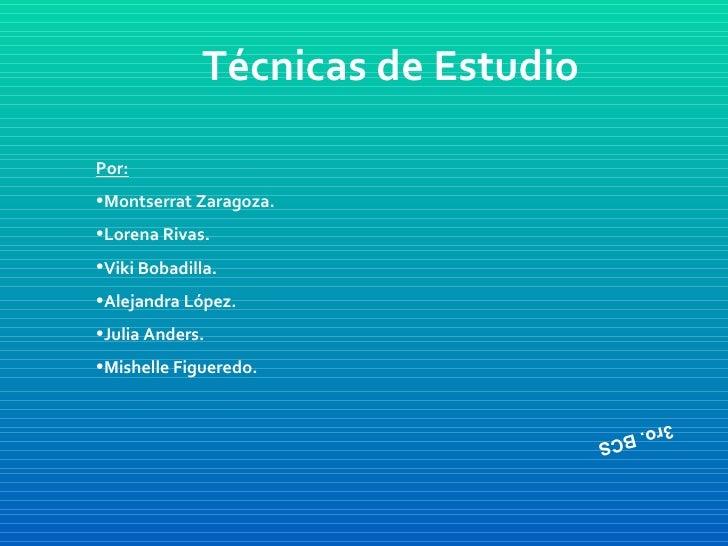 Técnicas de Estudio <ul><li>Por:   </li></ul><ul><li>Montserrat Zaragoza. </li></ul><ul><li>Lorena Rivas. </li></ul><ul><l...
