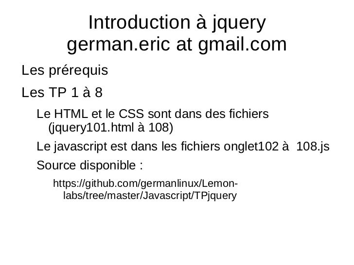 Introduction à jquery german.eric at gmail.com <ul><li>Les prérequis