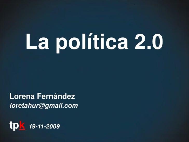 Lapolítica2.0  LorenaFernández loretahur@gmail.com   tpk19112009