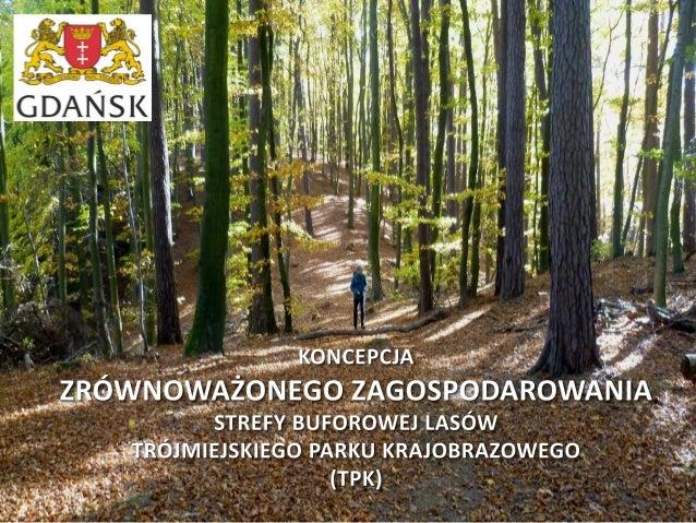 Ochrona lasów Trójmiejskiego Parku Krajobrazowego (TPK) poprzez: 1) zagospodarowanie wejść do lasów TPK; 2) stworzenie now...