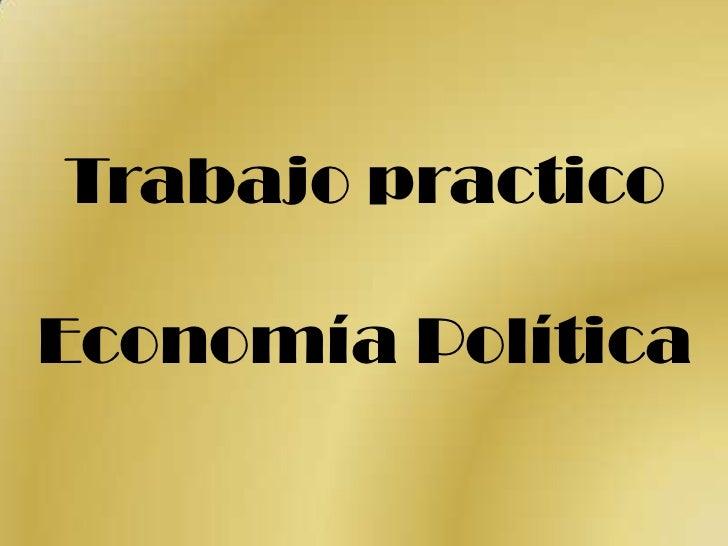 Trabajo practico Economía Política<br />