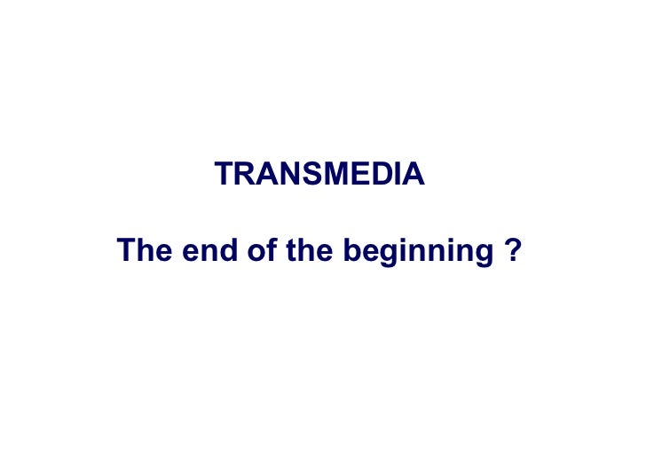 TRANSMEDIAThe end of the beginning ?