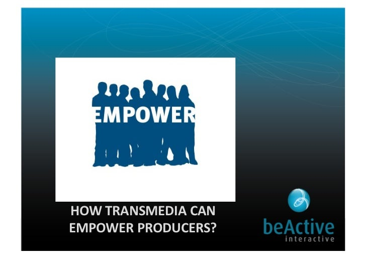 HOW TRANSMEDIA CAN  EMPOWER PRODUCERS?