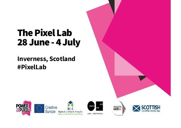 ThePixelLab 28June-4July Inverness, Scotland  #PixelLab