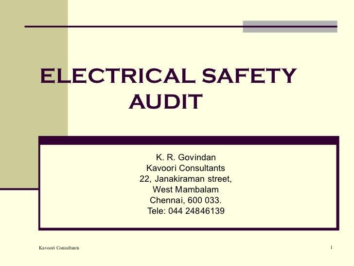 ELECTRICAL SAFETY AUDIT   K. R. Govindan Kavoori Consultants 22, Janakiraman street, West Mambalam Chennai, 600 033. Tele:...