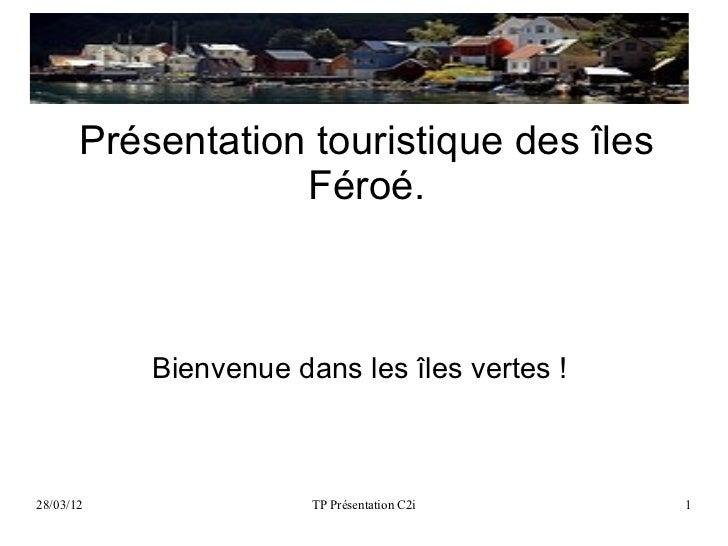 Présentation touristique des îles                   Féroé.           Bienvenue dans les îles vertes !28/03/12             ...