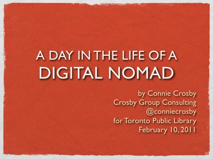 A DAY IN THE LIFE OF ADIGITAL NOMAD                    by Connie Crosby            Crosby Group Consulting                ...