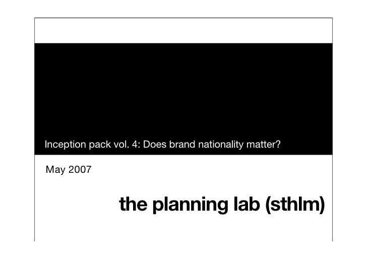 Inception pack vol. 4: Does brand nationality matter?  May 2007                   the planning lab (sthlm)