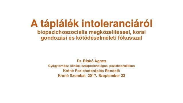 A táplálék intoleranciáról biopszichoszociális megközelítéssel, korai gondozási és kötődéselméleti fókusszal Dr. Riskó Ágn...