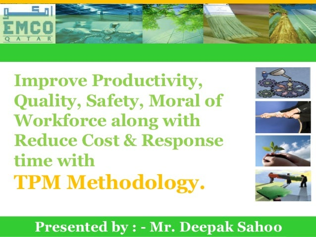 Improve Productivity, Quality, Safety, Moral of Workforce along with Reduce Cost & Response time with TPM Methodology.    ...