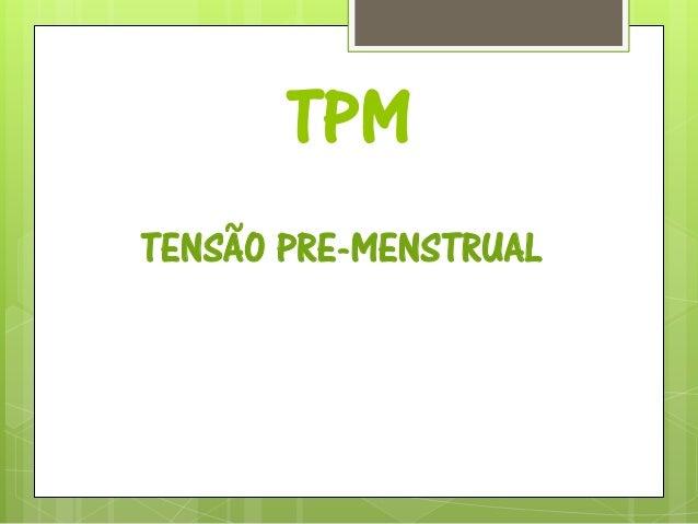 TPM TENSÃO PRE-MENSTRUAL