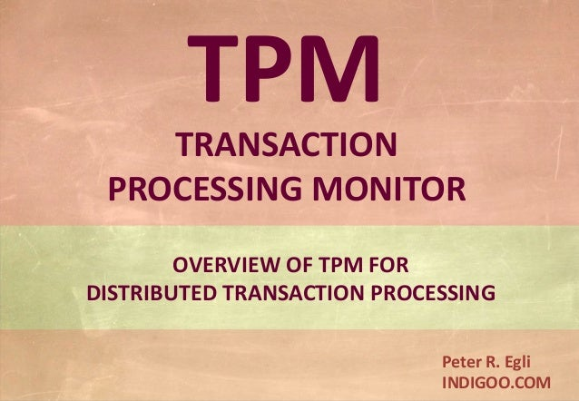 © Peter R. Egli 2015 1/9 Rev. 1.10 TPM – Transaction Processing Monitor indigoo.com Peter R. Egli INDIGOO.COM TPM TRANSACT...