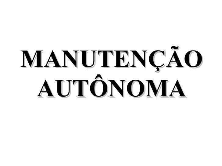 MANUTENÇÃO AUTÔNOMA