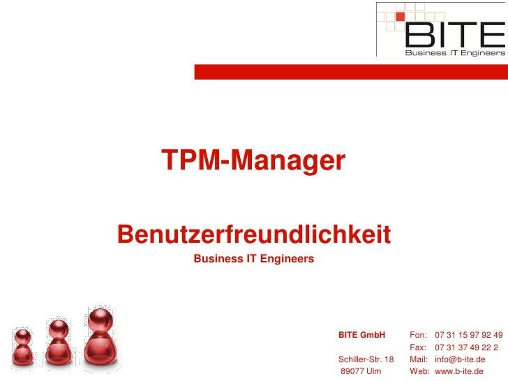 TPM-Manager  Benutzerfreundlichkeit       Business IT Engineers                                   BITE GmbH          Fon: ...