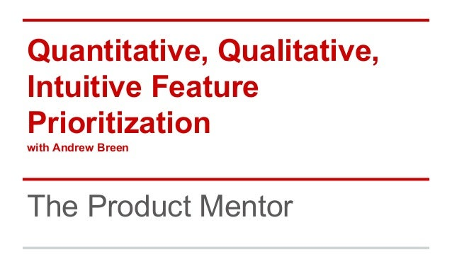 Quantitative, Qualitative, Intuitive Feature Prioritization with Andrew Breen The Product Mentor