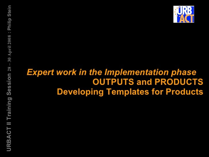 Expert work in the Implementation phase  OUTPUTS and PRODUCTS Developing Templates for Products