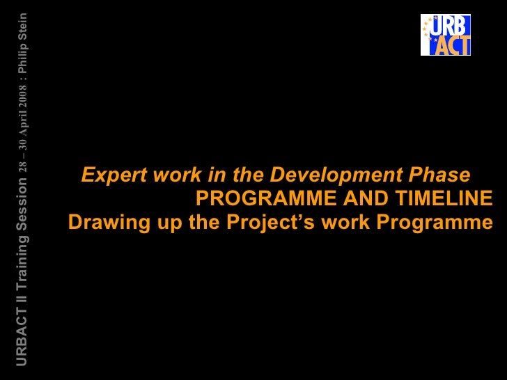 Expert work in the Development Phase  PROGRAMME AND TIMELINE Drawing up the Project's work Programme