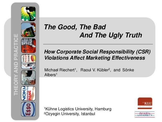 THEORYANDPRACTICE The Good, The Bad And The Ugly Truth How Corporate Social Responsibility (CSR) Violations Affect Marketi...