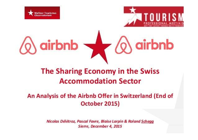 TheSharingEconomyintheSwiss AccommodationSector AnAnalysisof the Airbnb Offer inSwitzerland (Endof October 2015...