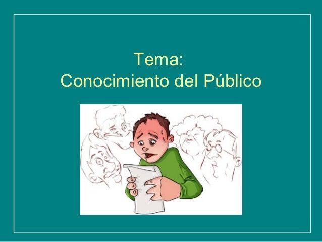 Tema:Conocimiento del Público