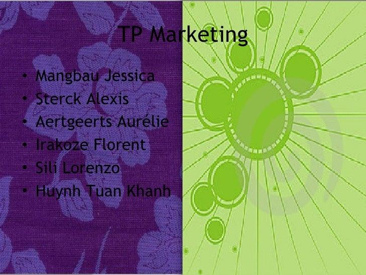 TP Marketing <ul><li>Mangbau Jessica </li></ul><ul><li>Sterck Alexis </li></ul><ul><li>Aertgeerts Aurélie </li></ul><ul><l...