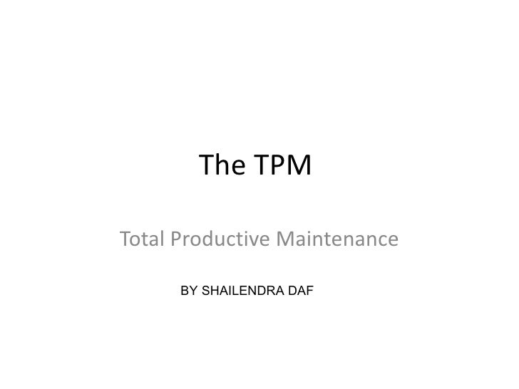 The TPM  Total Productive Maintenance BY SHAILENDRA DAF