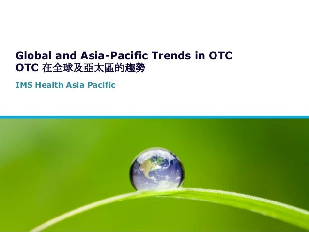 Global and Asia-Pacific Trends in OTCOTC 在全球及亞太區的趨勢IMS Health Asia Pacific