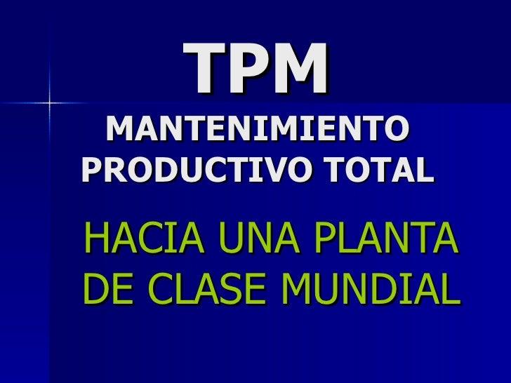 TPM MANTENIMIENTO PRODUCTIVO TOTAL HACIA UNA PLANTA DE CLASE MUNDIAL