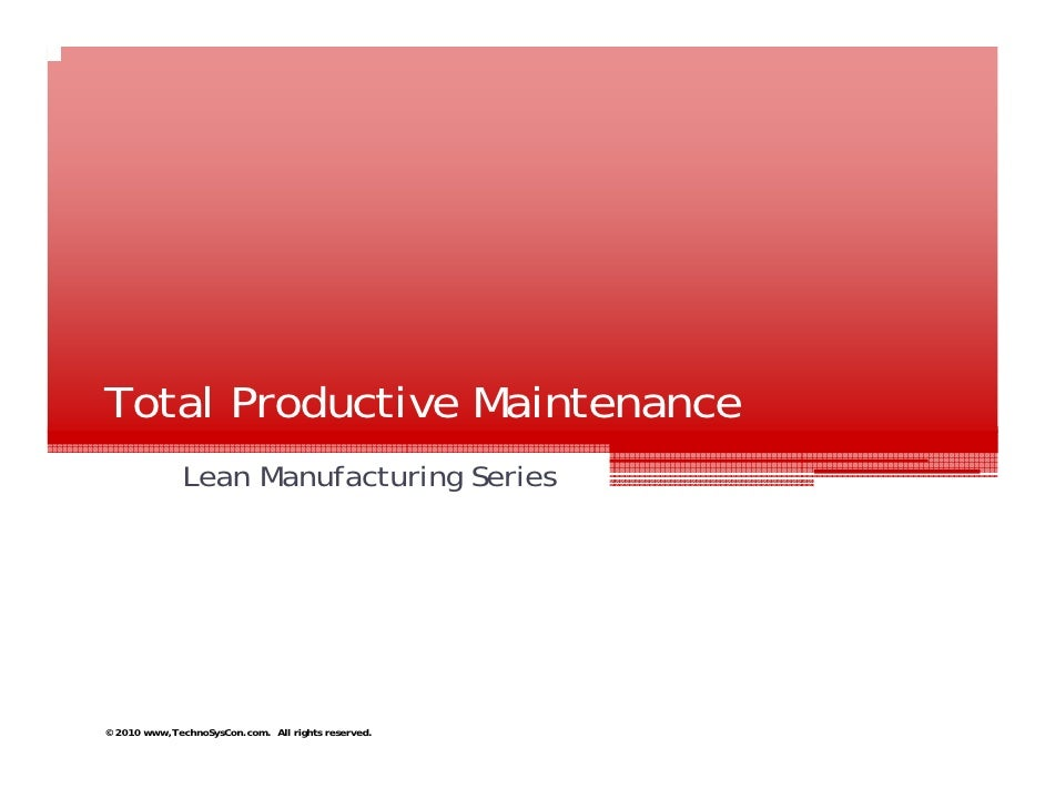 Total Productive Maintenance               Lean Manufacturing Series     © 2010 www,TechnoSysCon.com. All rights reserved.
