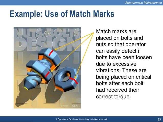 © Operational Excellence Consulting. All rights reserved. 27 Example: Use of Match Marks Match marks are placed on bolts a...