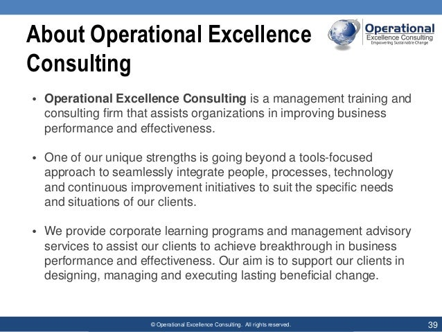 © Operational Excellence Consulting. All rights reserved. 39 About Operational Excellence Consulting • Operational Excelle...