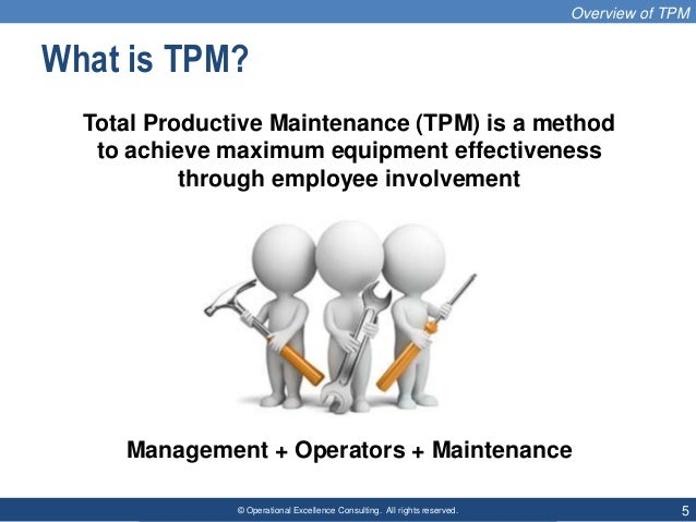 © Operational Excellence Consulting. All rights reserved. 5 What is TPM? Total Productive Maintenance (TPM) is a method to...