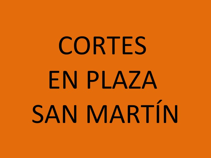 CORTES  EN PLAZA  SAN MARTÍN