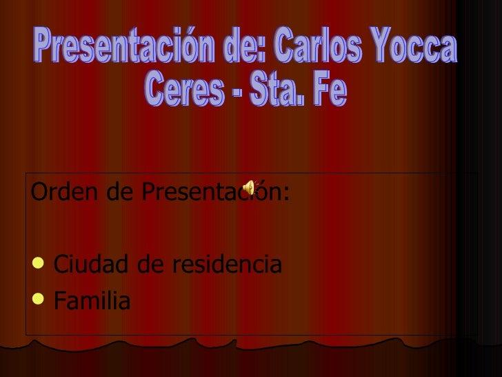 Presentación de: Carlos Yocca Ceres - Sta. Fe <ul><li>Orden de Presentación: </li></ul><ul><li>Ciudad de residencia </li><...