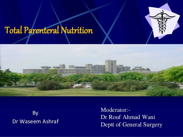 Total Parenteral Nutrition By Dr Waseem Ashraf Moderator:- Dr Rouf Ahmad Wani Deptt of General Surgery