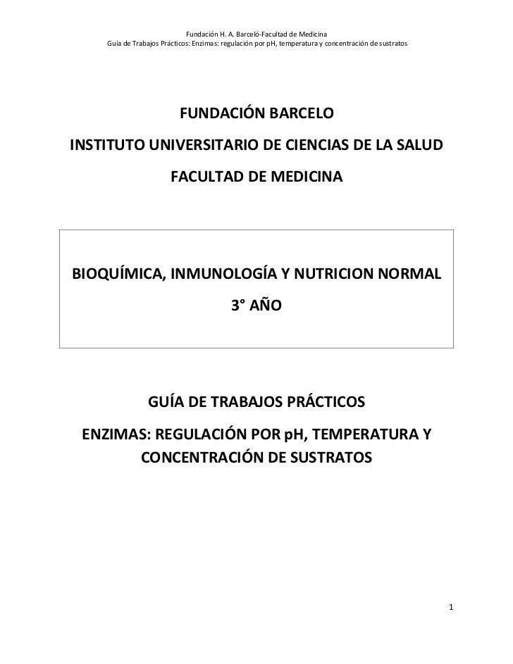 Fundación H. A. Barceló-Facultad de Medicina    Guía de Trabajos Prácticos: Enzimas: regulación por pH, temperatura y conc...