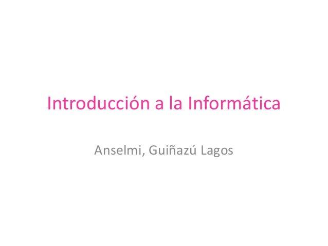 Introducción a la InformáticaAnselmi, Guiñazú Lagos