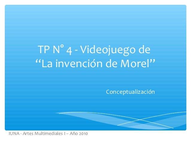 """TP N° 4 - Videojuego de             """"La invención de Morel""""                                          ConceptualizaciónIUNA..."""
