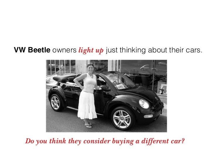VW Beetle owners light up just thinking about their cars.        Do you think they consider buying a different car?