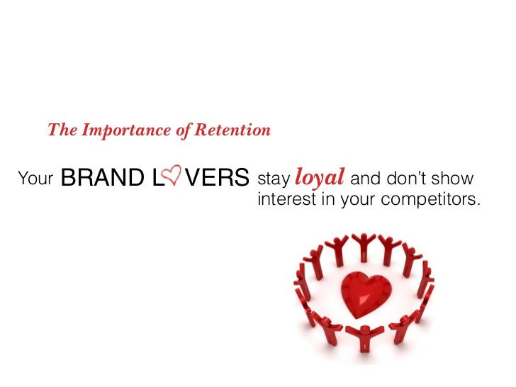 The Importance of Retention  Your   BRAND L VERS stay loyal and don't show                             interest in your co...