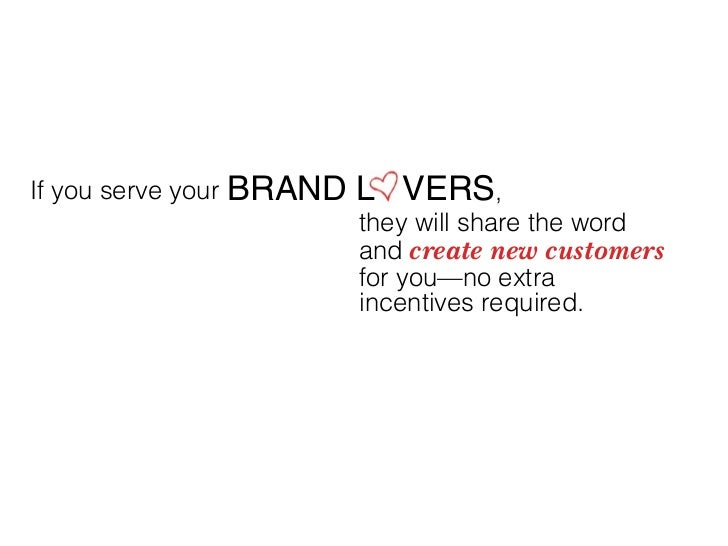 If you serve your   BRAND L VERS,                           they will share the word                           and create ...
