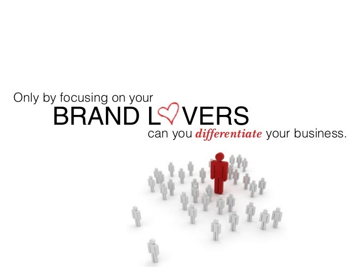Only by focusing on your       BRAND L VERS                       can you differentiate your business.