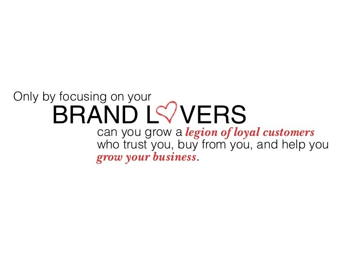 Only by focusing on your       BRAND L VERS               can you grow a legion of loyal customers               who trust...