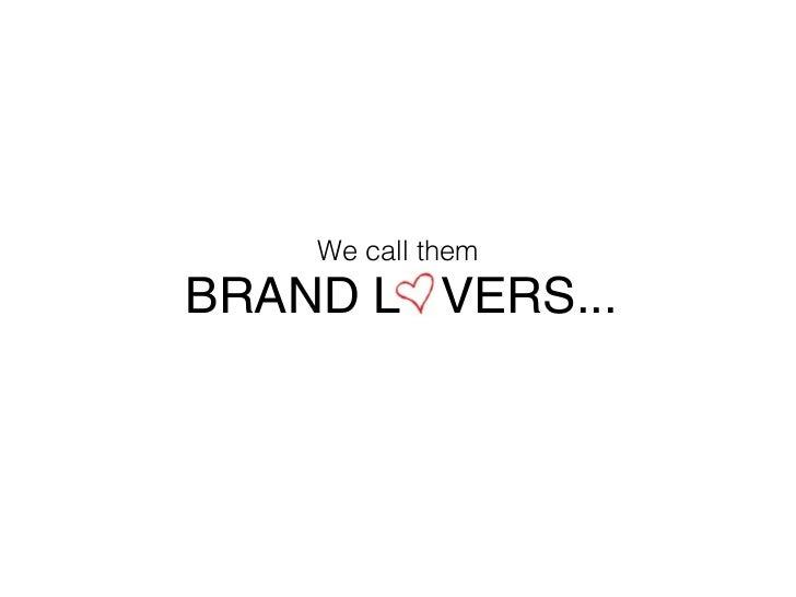 We call them BRAND L VERS...