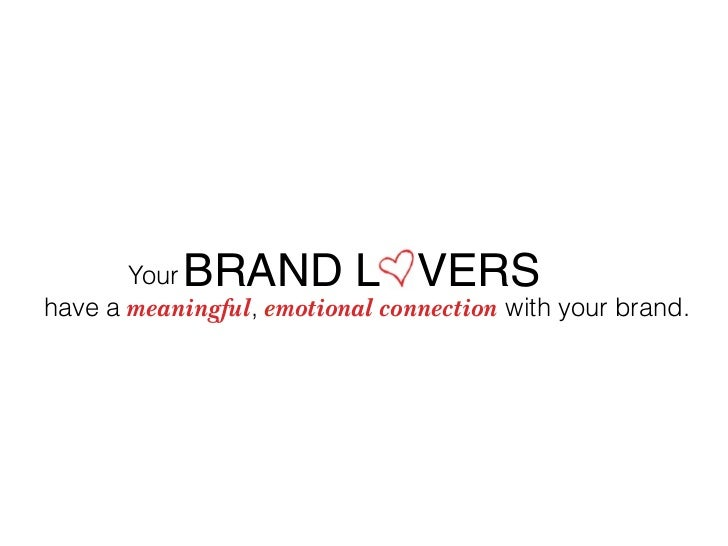 Your BRAND L VERS have a meaningful, emotional connection with your brand.