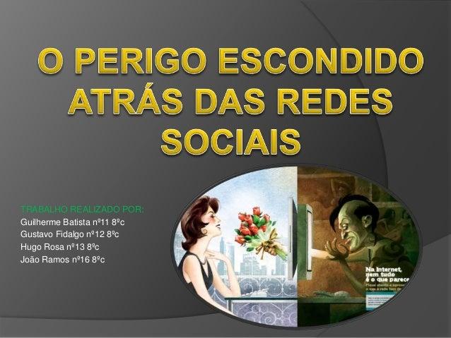 TRABALHO REALIZADO POR: Guilherme Batista nº11 8ºc Gustavo Fidalgo nº12 8ºc Hugo Rosa nº13 8ºc João Ramos nº16 8ºc